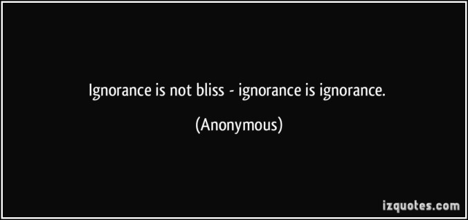 quote-ignorance-is-not-bliss-ignorance-is-ignorance-anonymous-353619